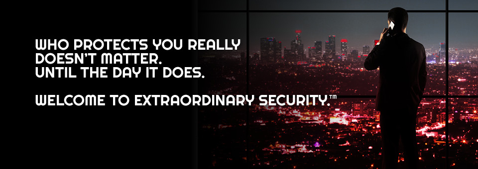 Who protects you really doesn't matter. Until the day it does. Welcome to extraordinary security